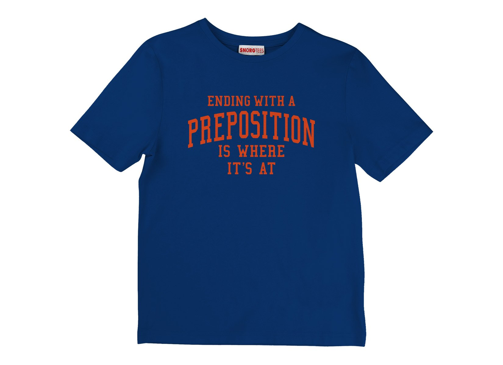 Ending With A Preposition Is Where It's At on Kids T-Shirt
