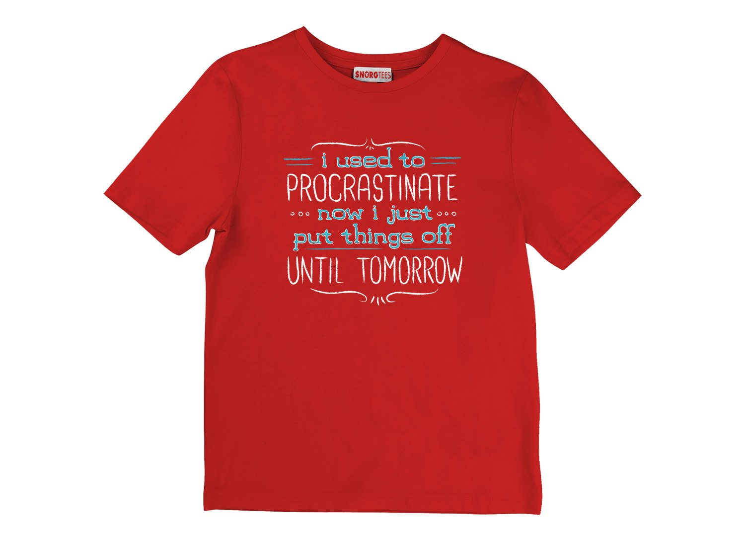 Now I Just Put Things Off Until Tomorrow on Kids T-Shirt