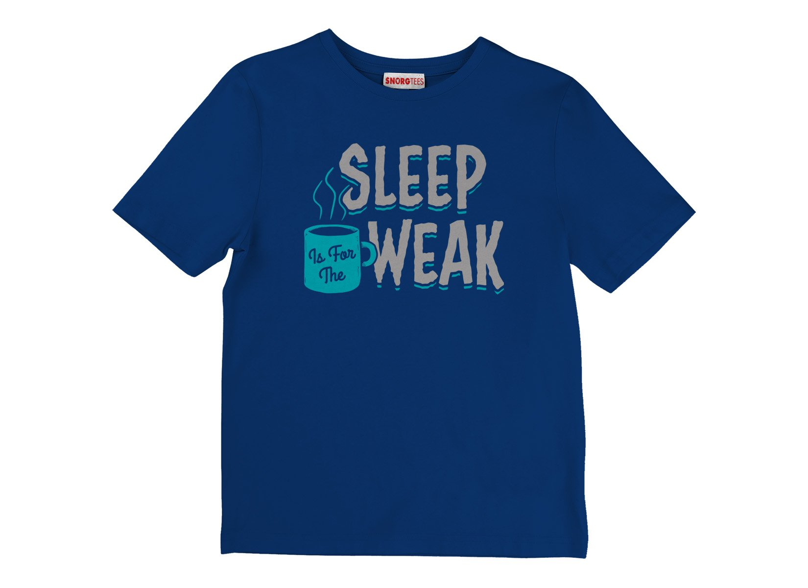 Sleep Is For The Weak on Kids T-Shirt