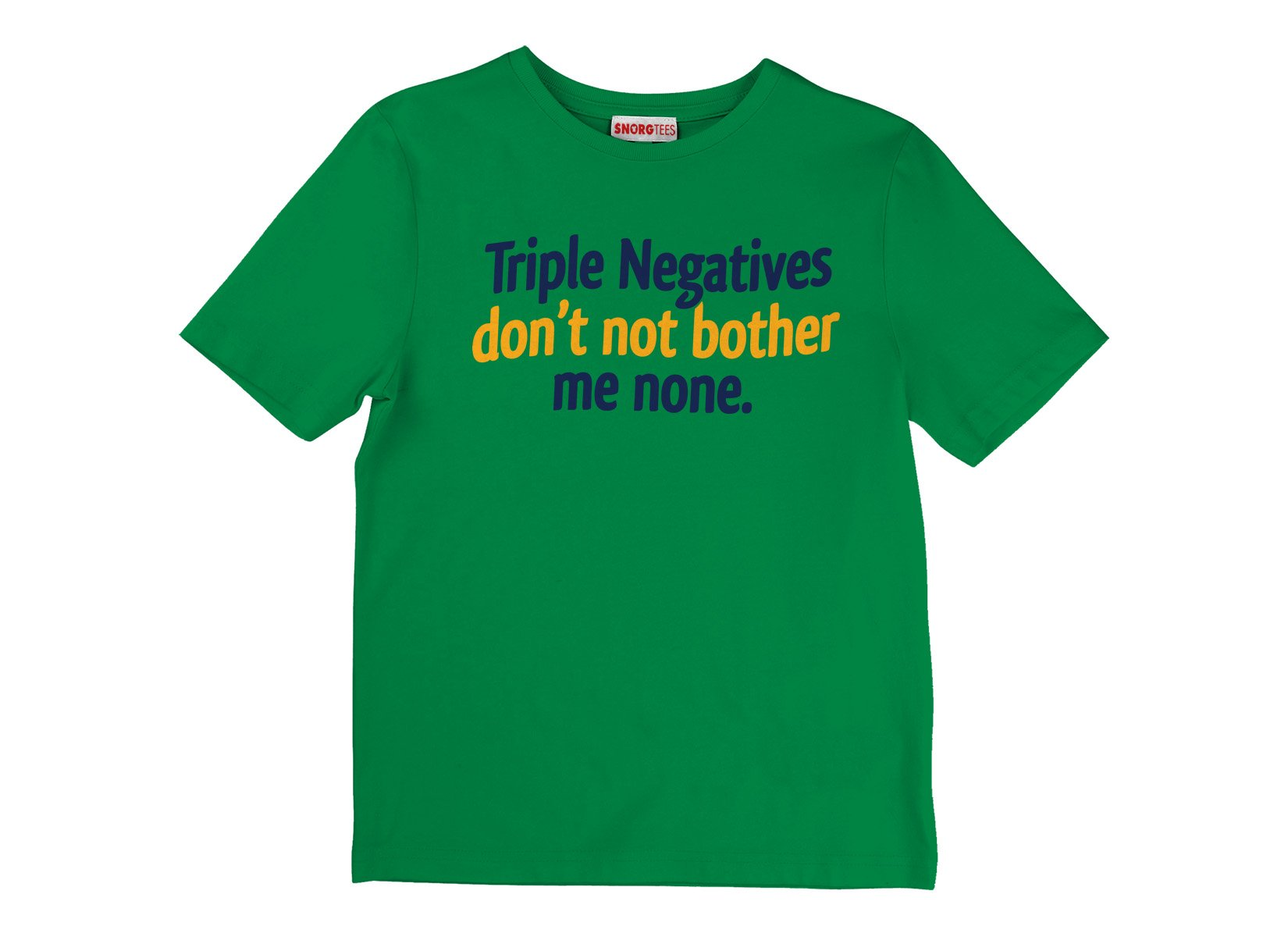 Triple Negatives Don't Not Bother Me None on Kids T-Shirt