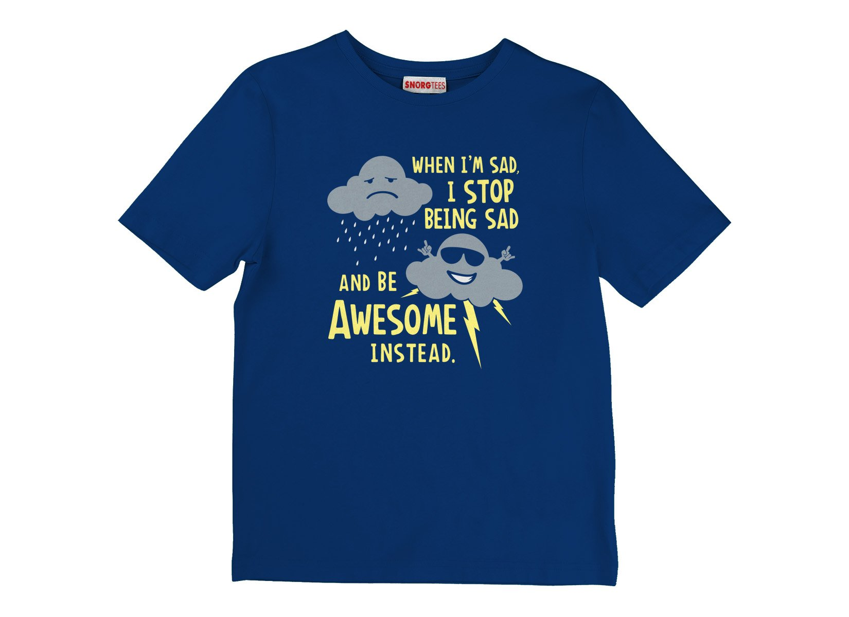 When I'm Sad, I Stop Being Sad And Be Awesome Instead on Kids T-Shirt