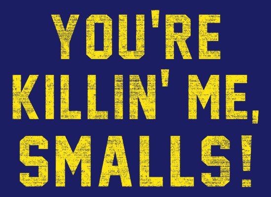You're Killin' Me Smalls! on Mens T-Shirt