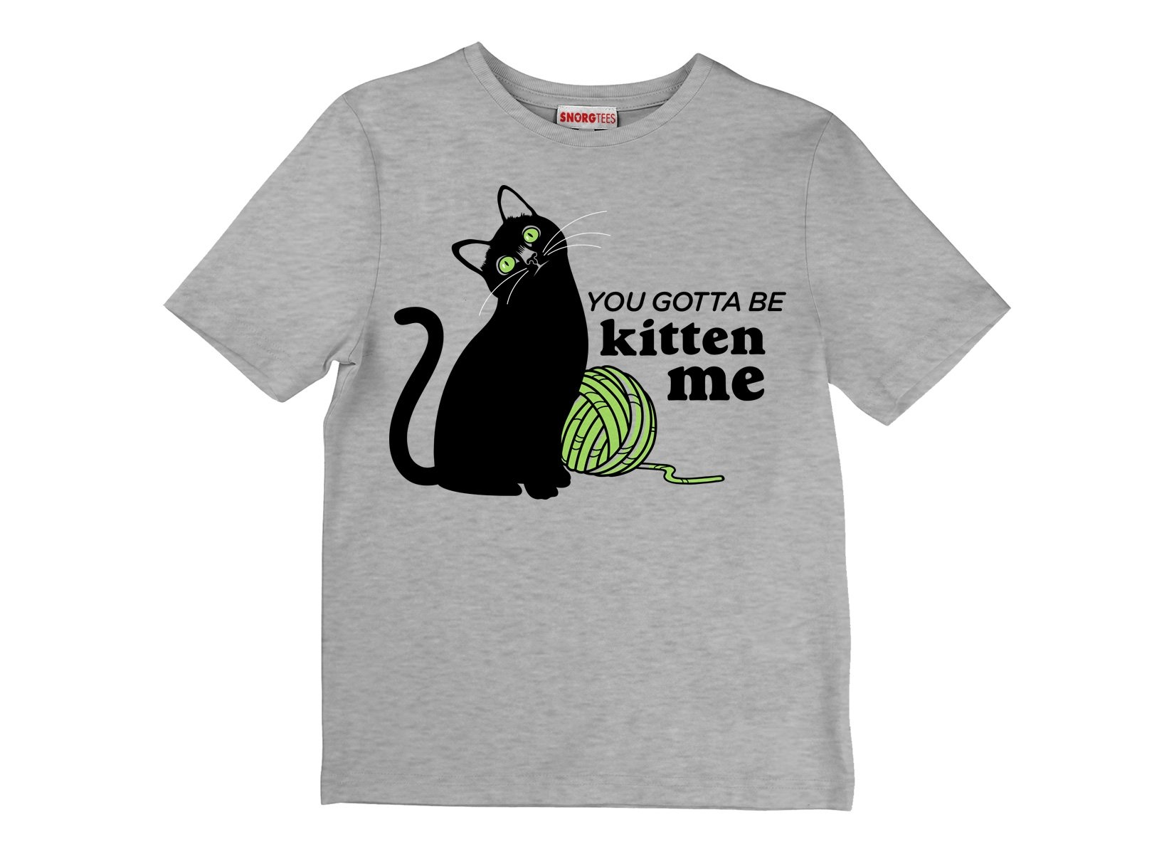 You Gotta Be Kitten Me on Kids T-Shirt