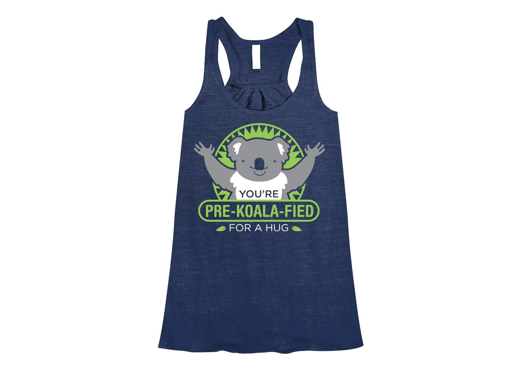 You're Pre-Koala-Fied For A Hug on Womens Tanks T-Shirt