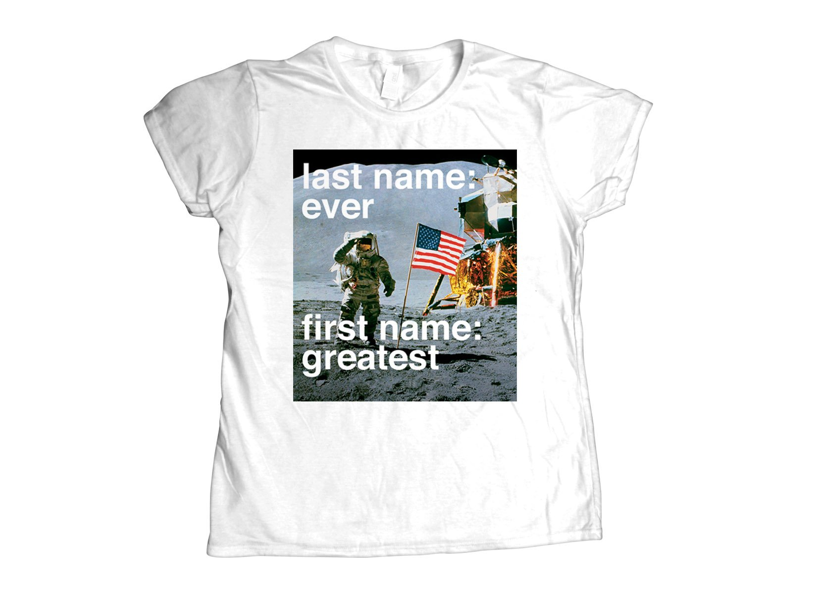 Last Name: Ever, First Name: Greatest on Womens T-Shirt