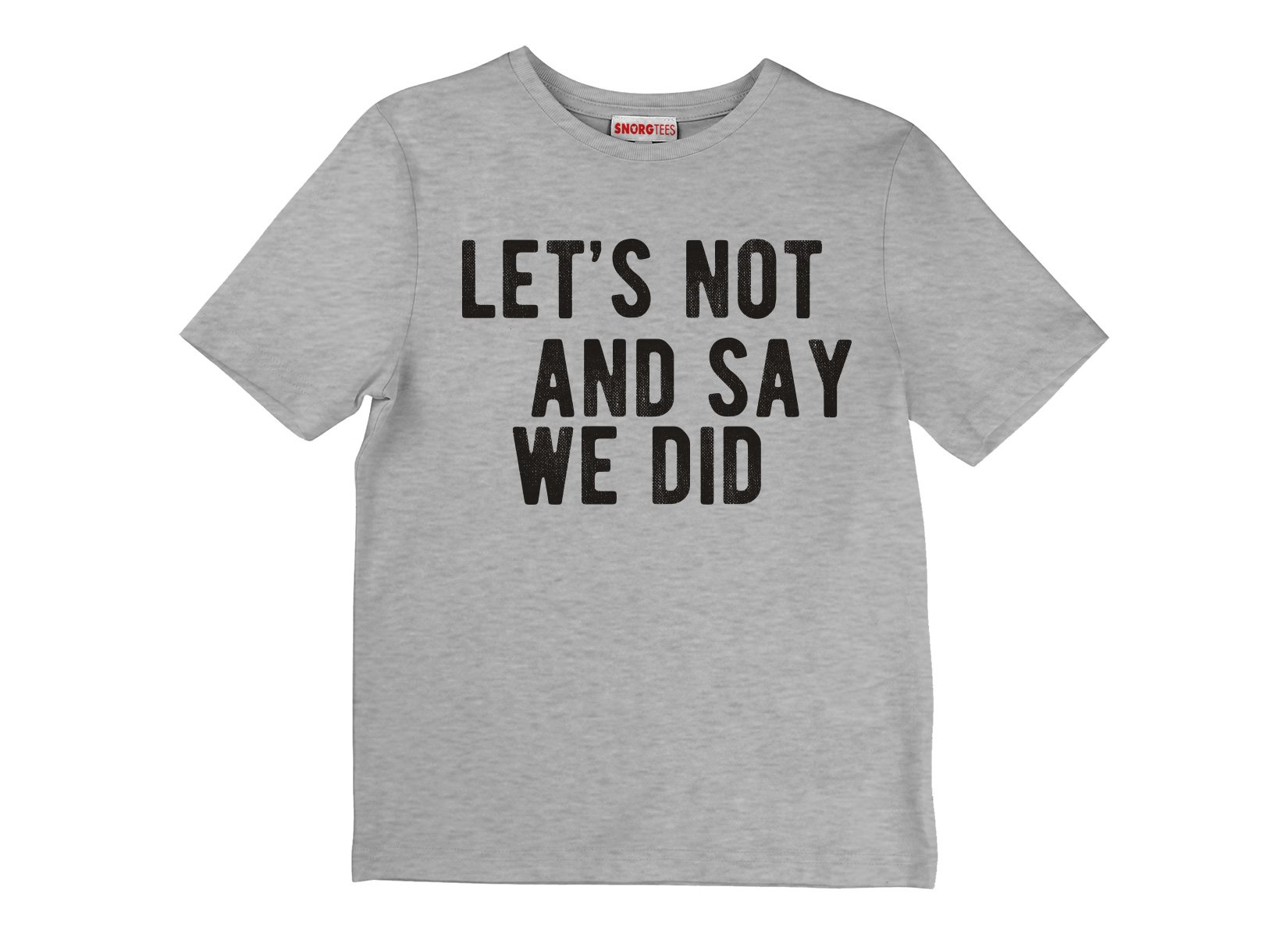 Let's Not And Say We Did on Kids T-Shirt