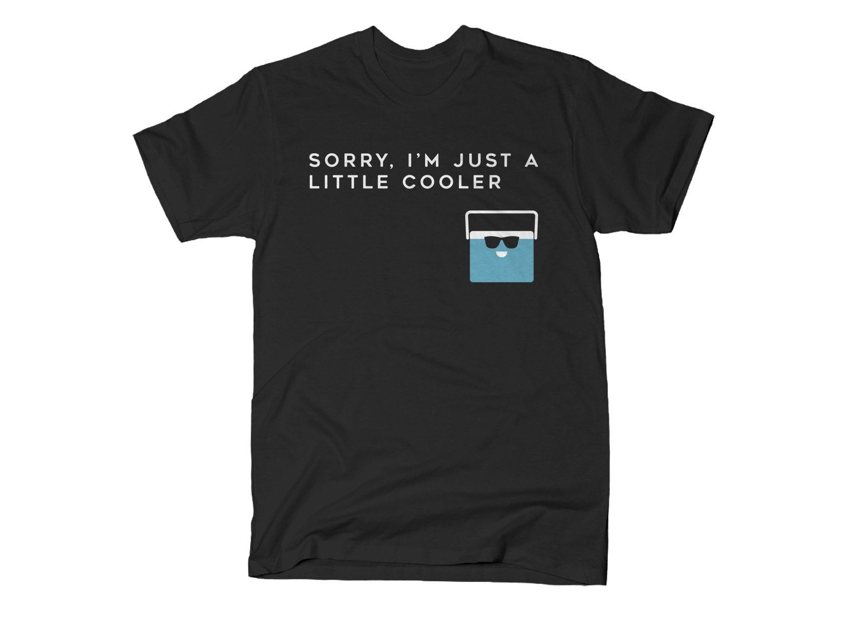 Sorry, I'm Just A Little Cooler on Mens T-Shirt