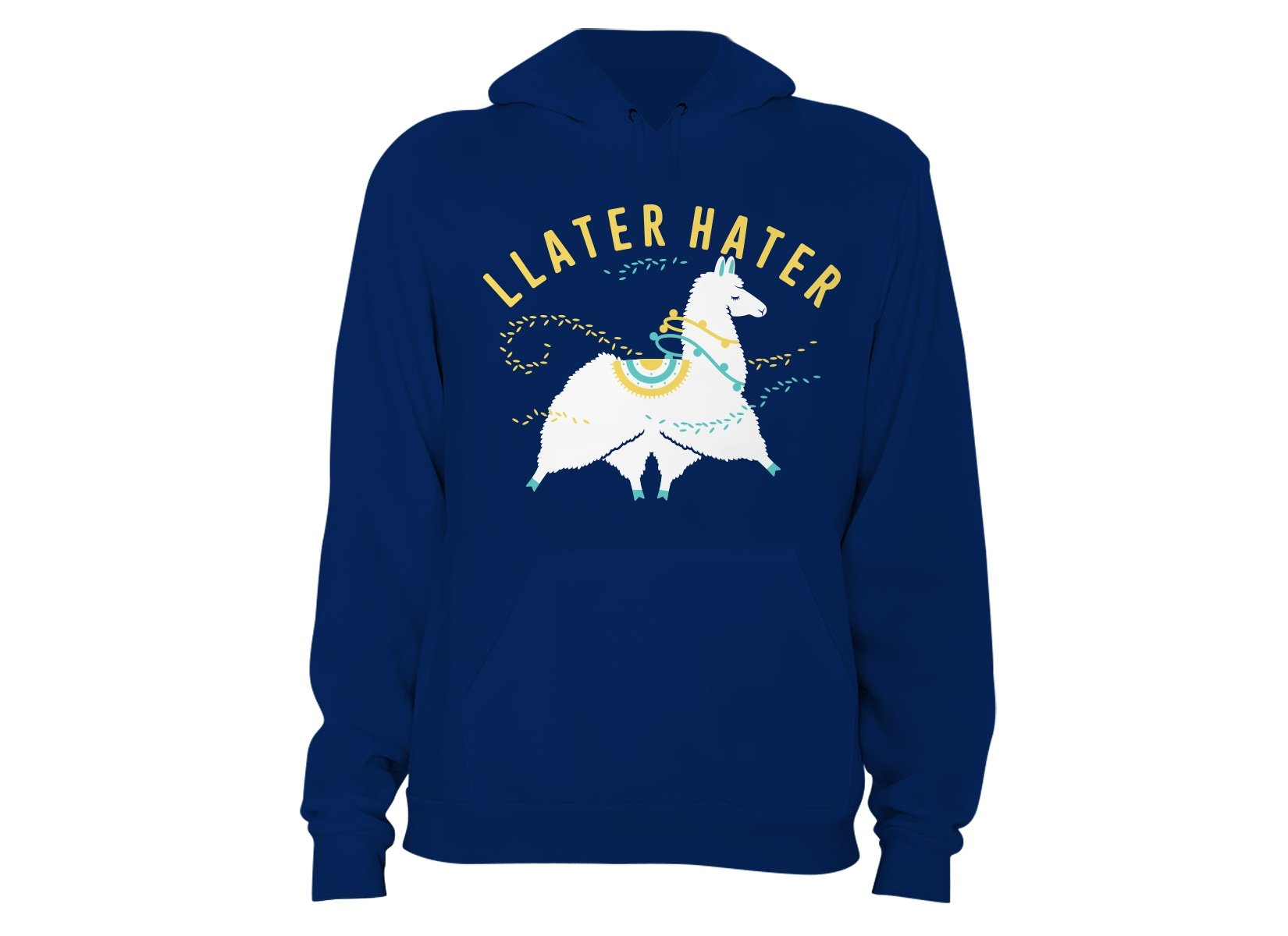 Llater Hater on Hoodie