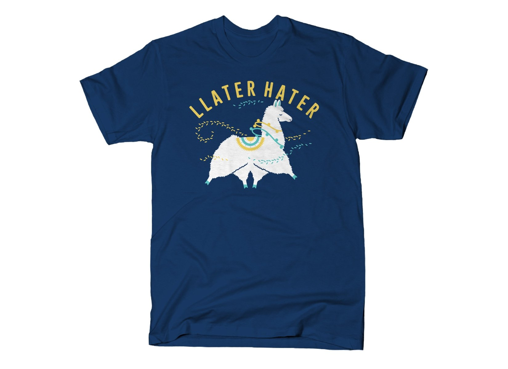 Llater Hater on Mens T-Shirt