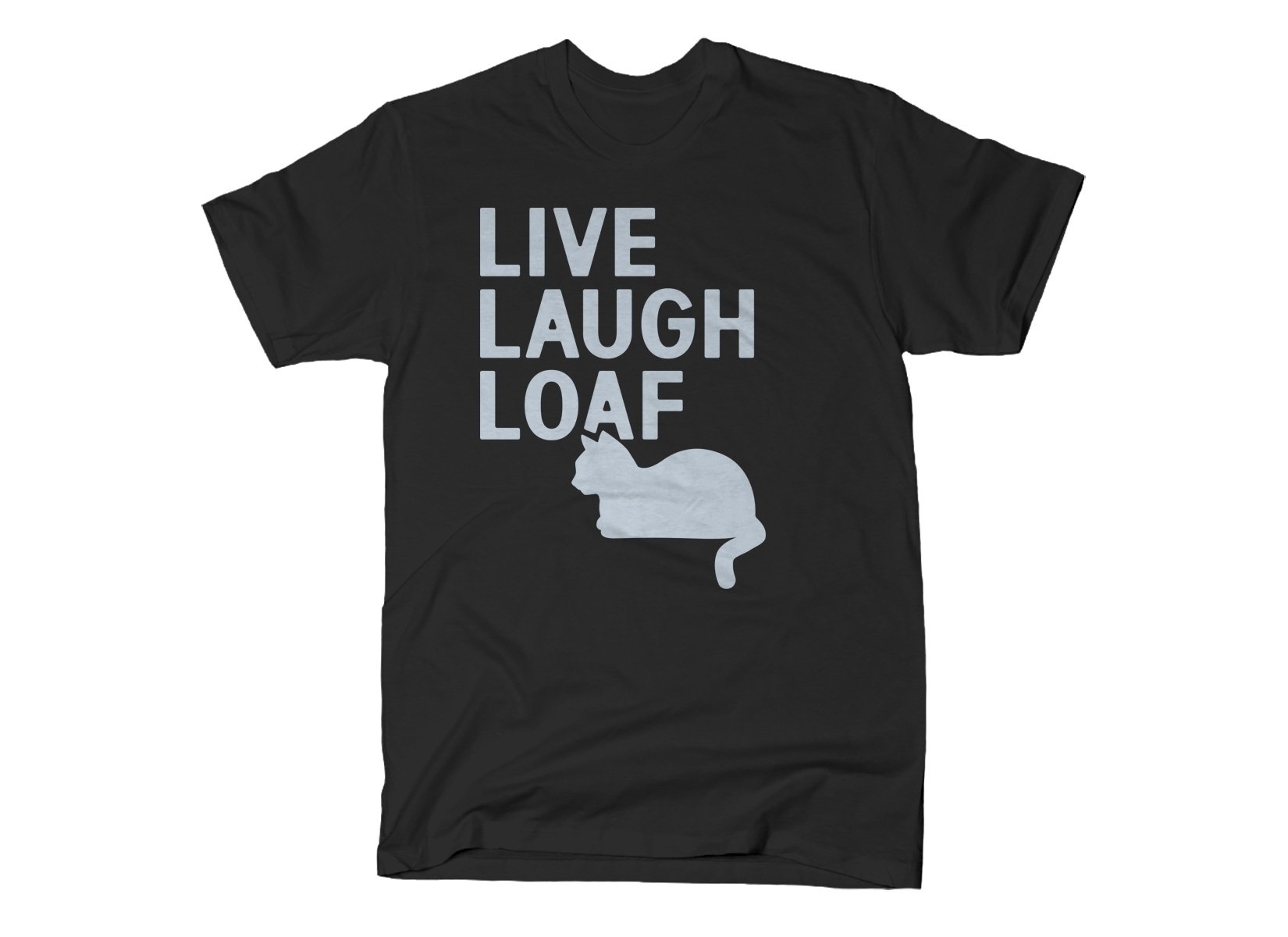 Live Laugh Loaf on Mens T-Shirt