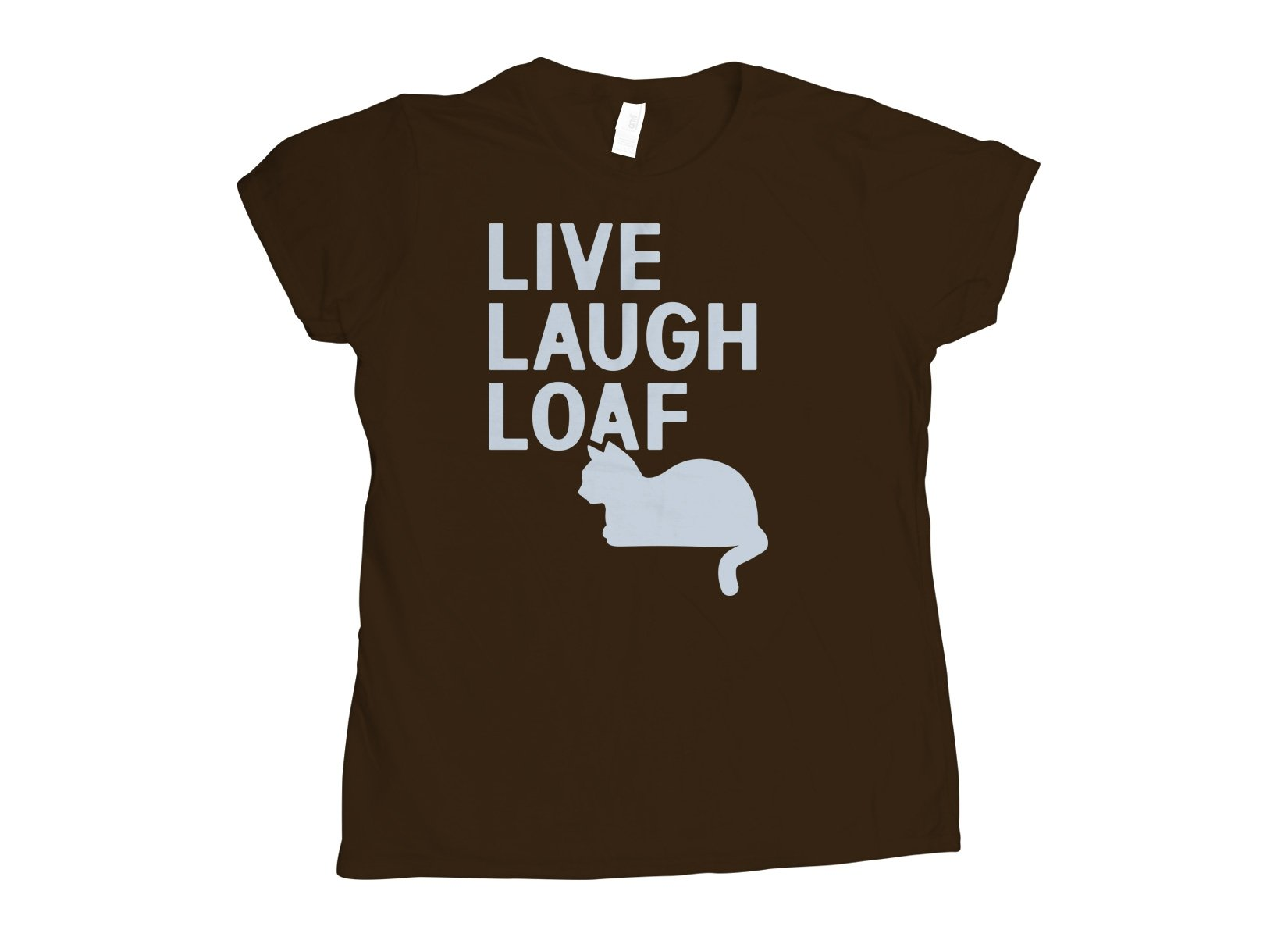 Live Laugh Loaf on Womens T-Shirt