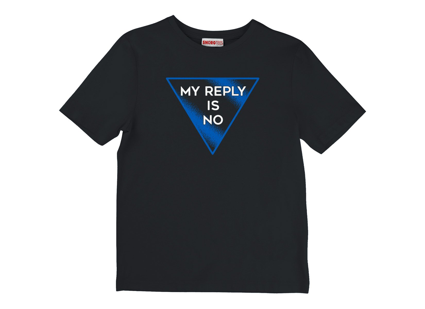 My Reply Is No on Kids T-Shirt