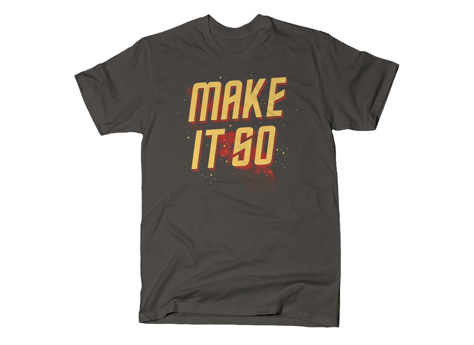Make It So on Mens T-Shirt