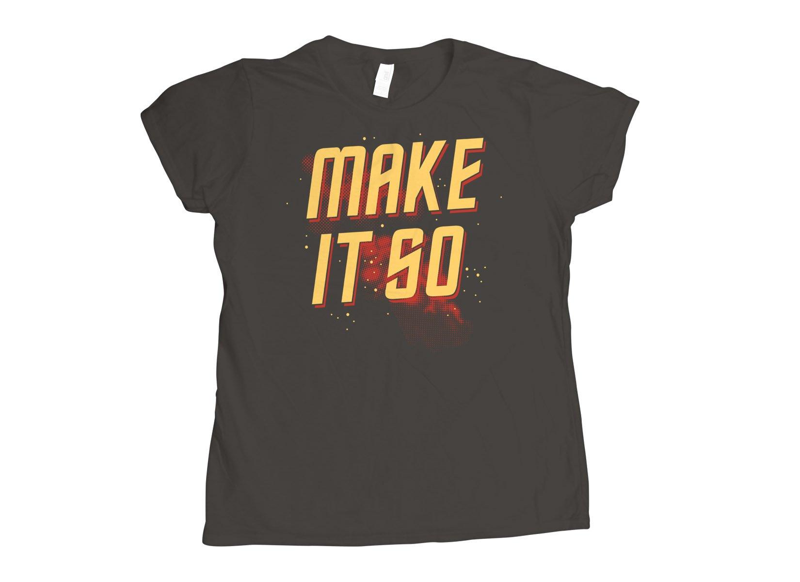 Make It So on Womens T-Shirt