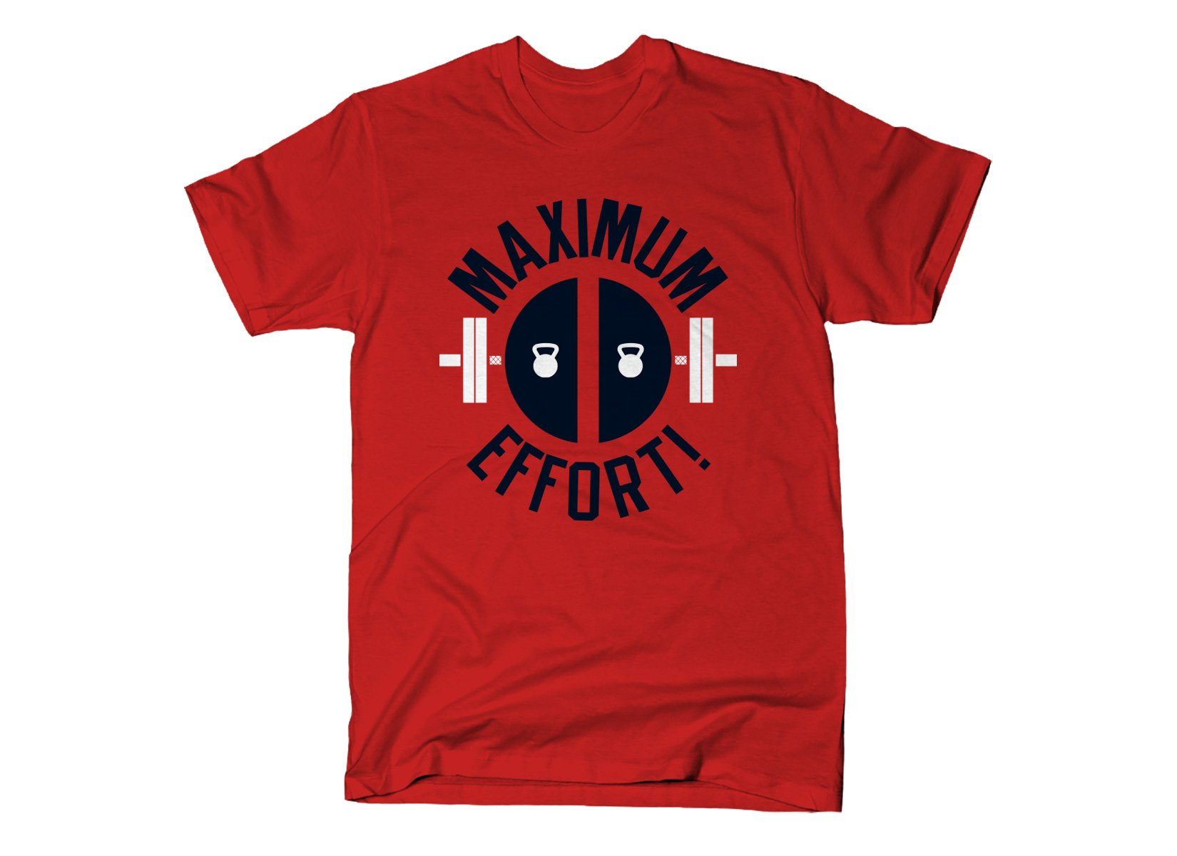 Maximum Effort! on Mens T-Shirt