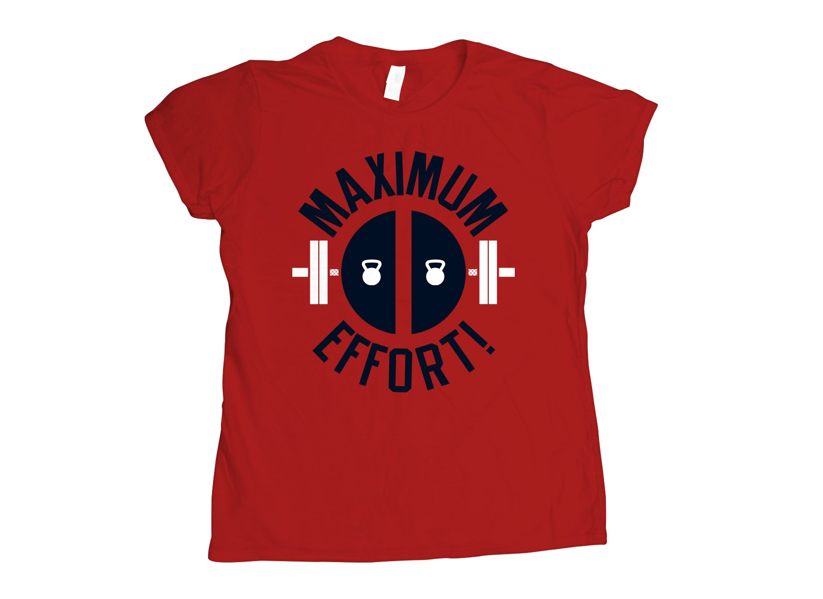 Maximum Effort! on Womens T-Shirt
