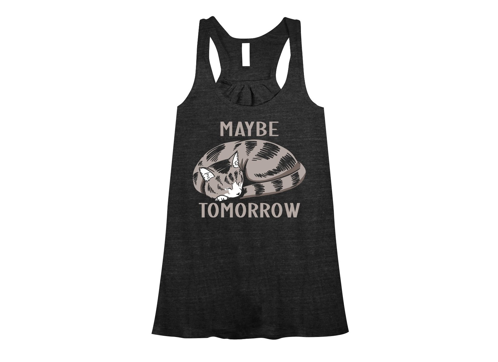Maybe Tomorrow on Womens Tanks T-Shirt