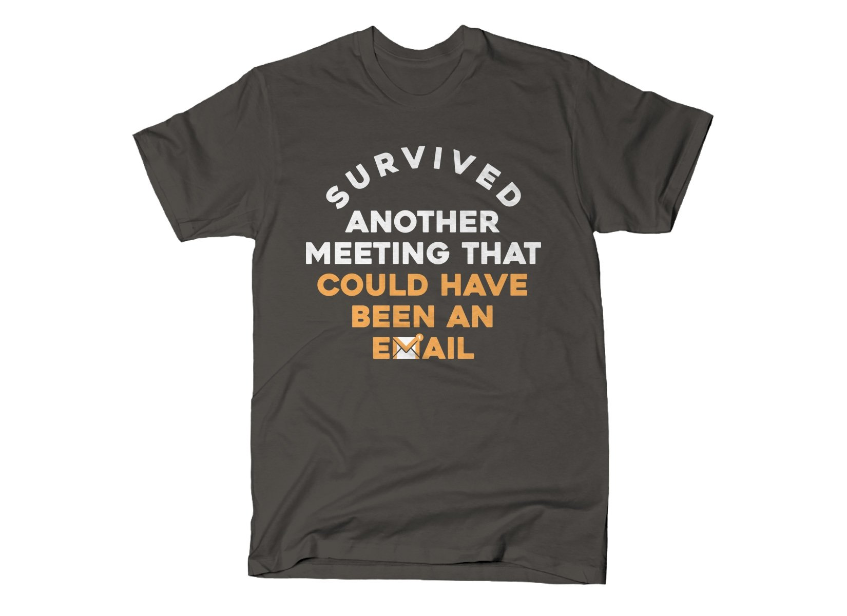 Survived Another Meeting on Mens T-Shirt
