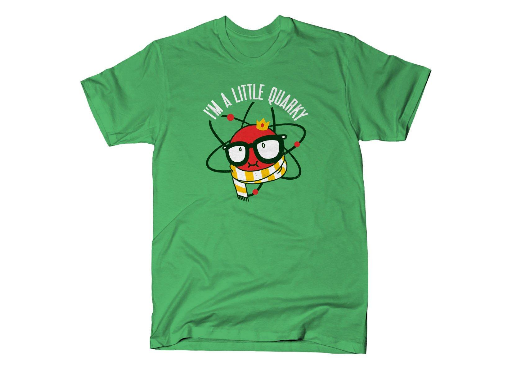 I'm A Little Quarky on Mens T-Shirt