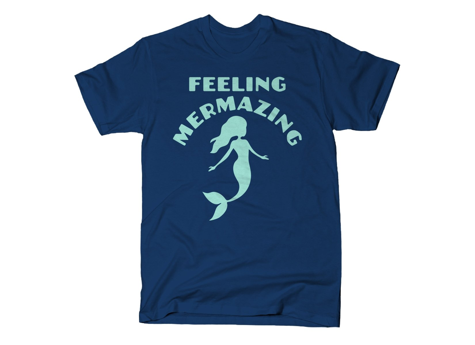 Feeling Mermazing on Mens T-Shirt