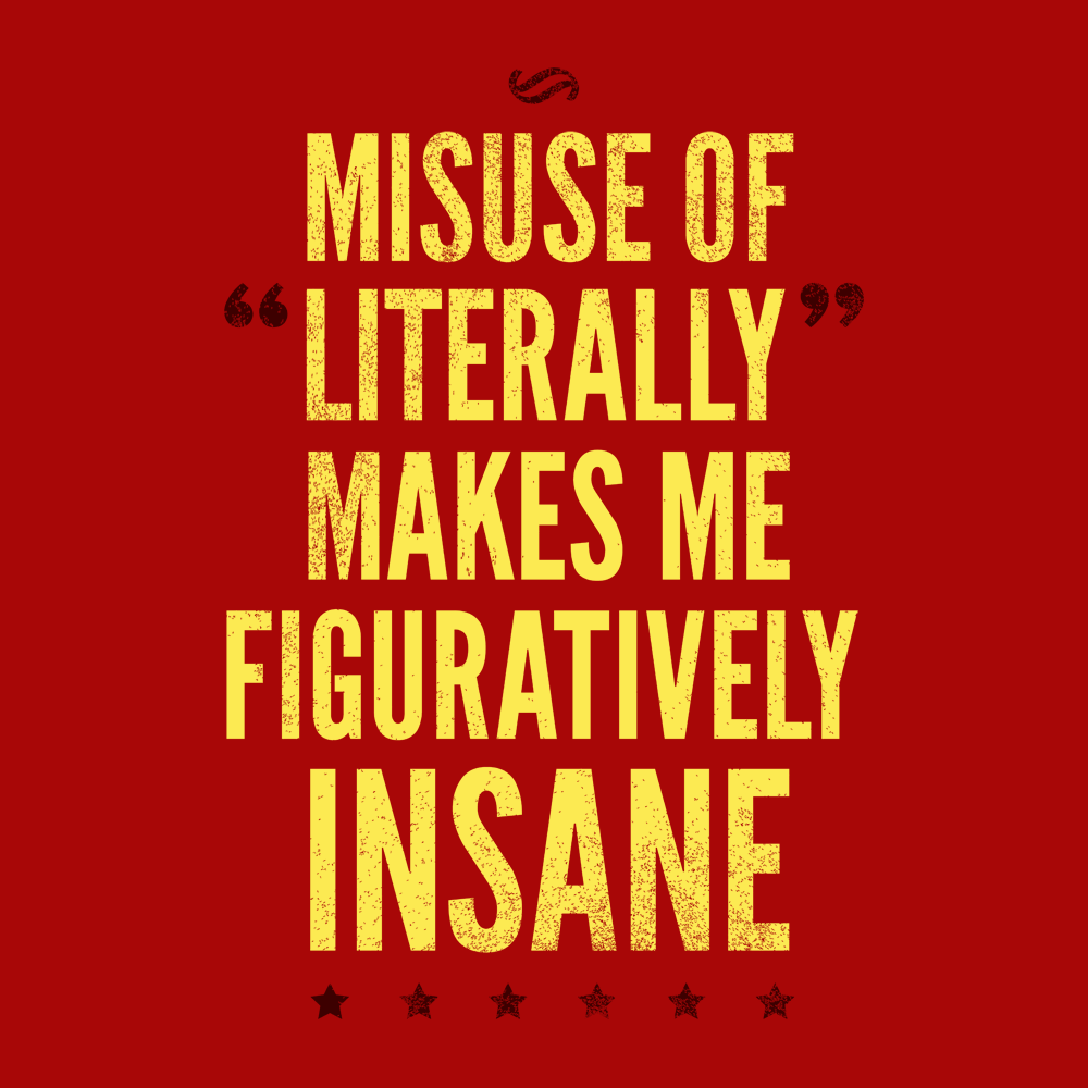 Misuse Of Literally Makes Me Figuratively Insane T Shirt Snorgtees