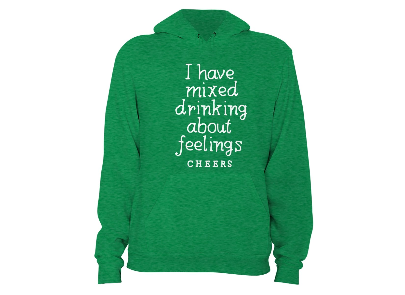 I Have Mixed Drinking About Feelings on Hoodie