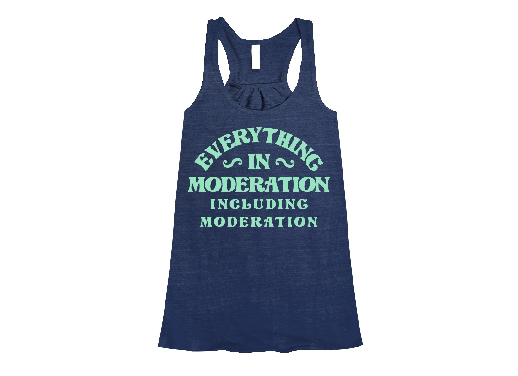 Everything In Moderation Including Moderation on Womens Tanks T-Shirt