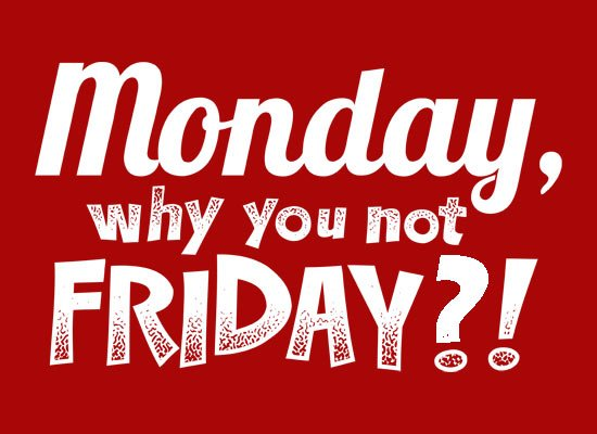 Monday, Why You Not Friday? on Mens T-Shirt