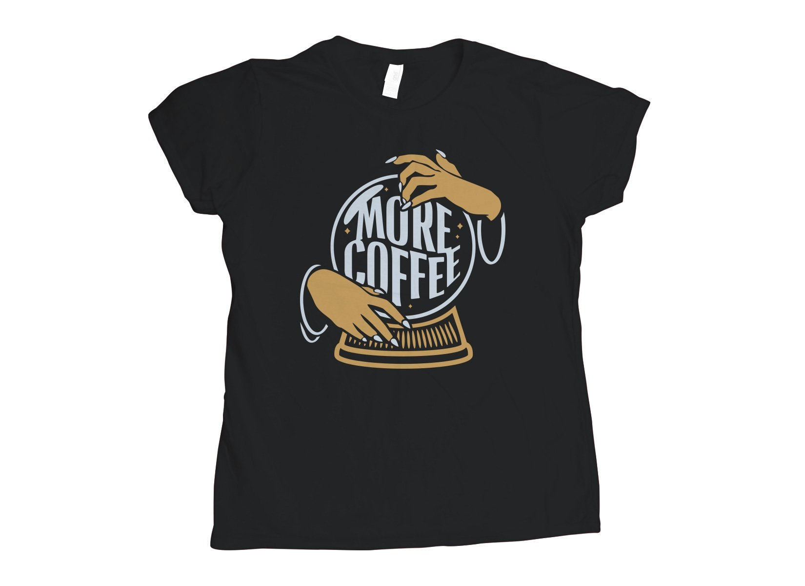 More Coffee on Womens T-Shirt