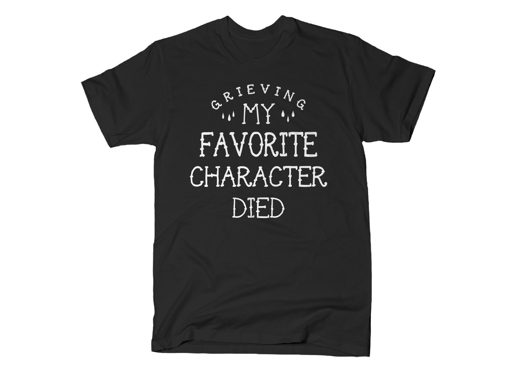 My Favorite Character Died on Mens T-Shirt