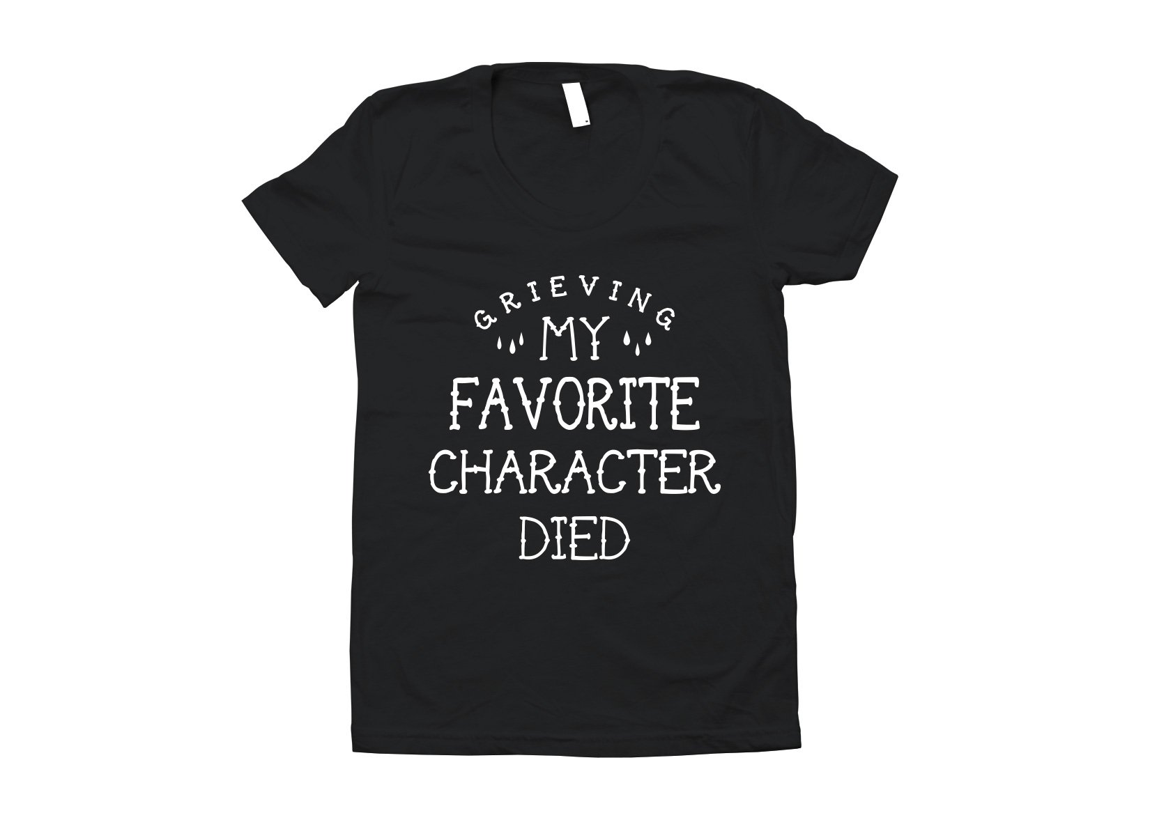 My Favorite Character Died on Juniors T-Shirt