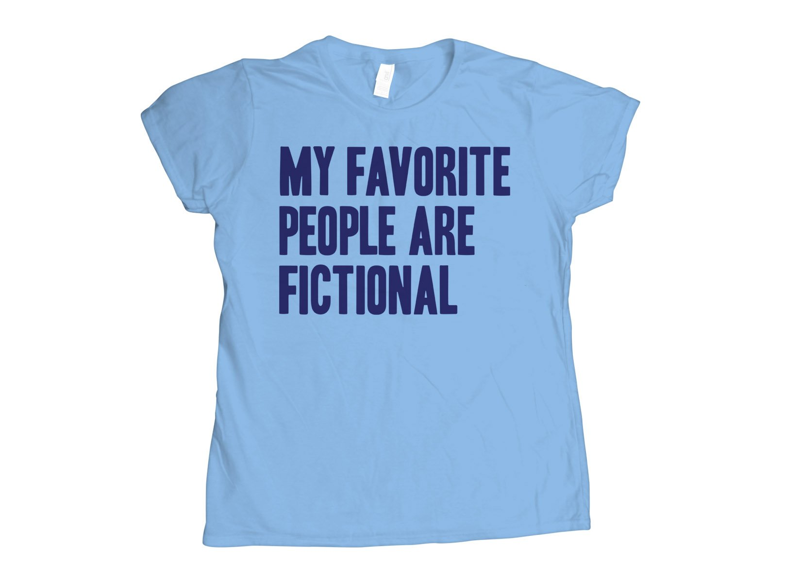 My Favorite People Are Fictional on Womens T-Shirt
