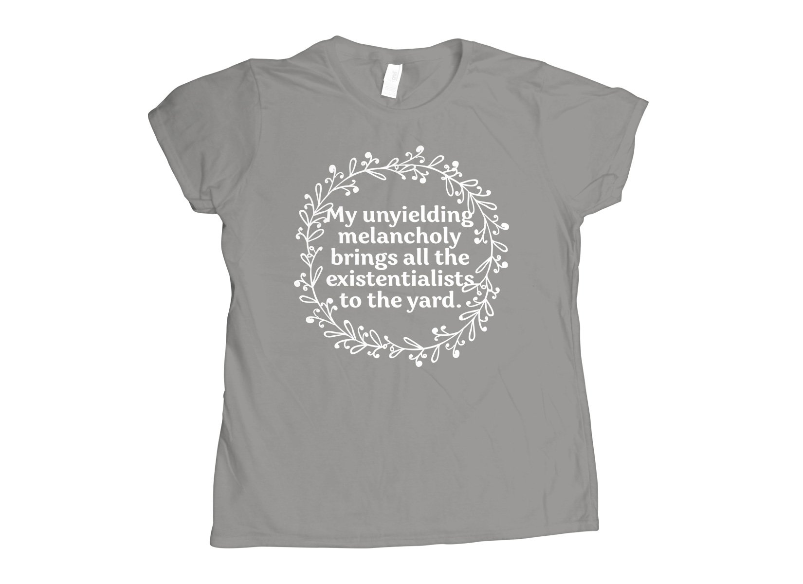 My Unyielding Melancholy on Womens T-Shirt