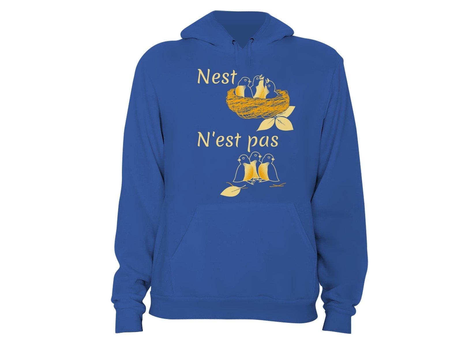 Nest N'est Pas on Hoodie