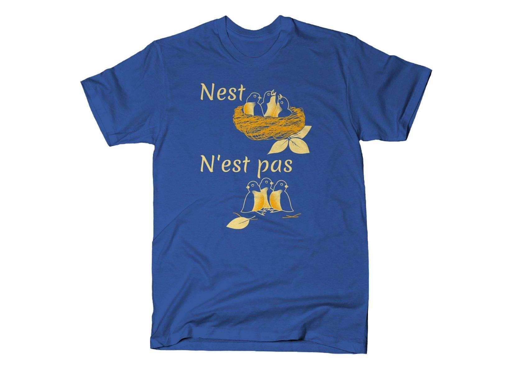 Nest N'est Pas on Mens T-Shirt