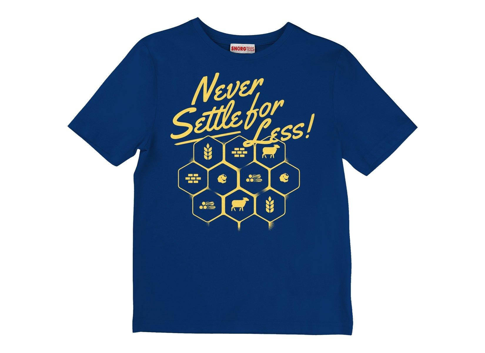 Never Settle For Less on Kids T-Shirt