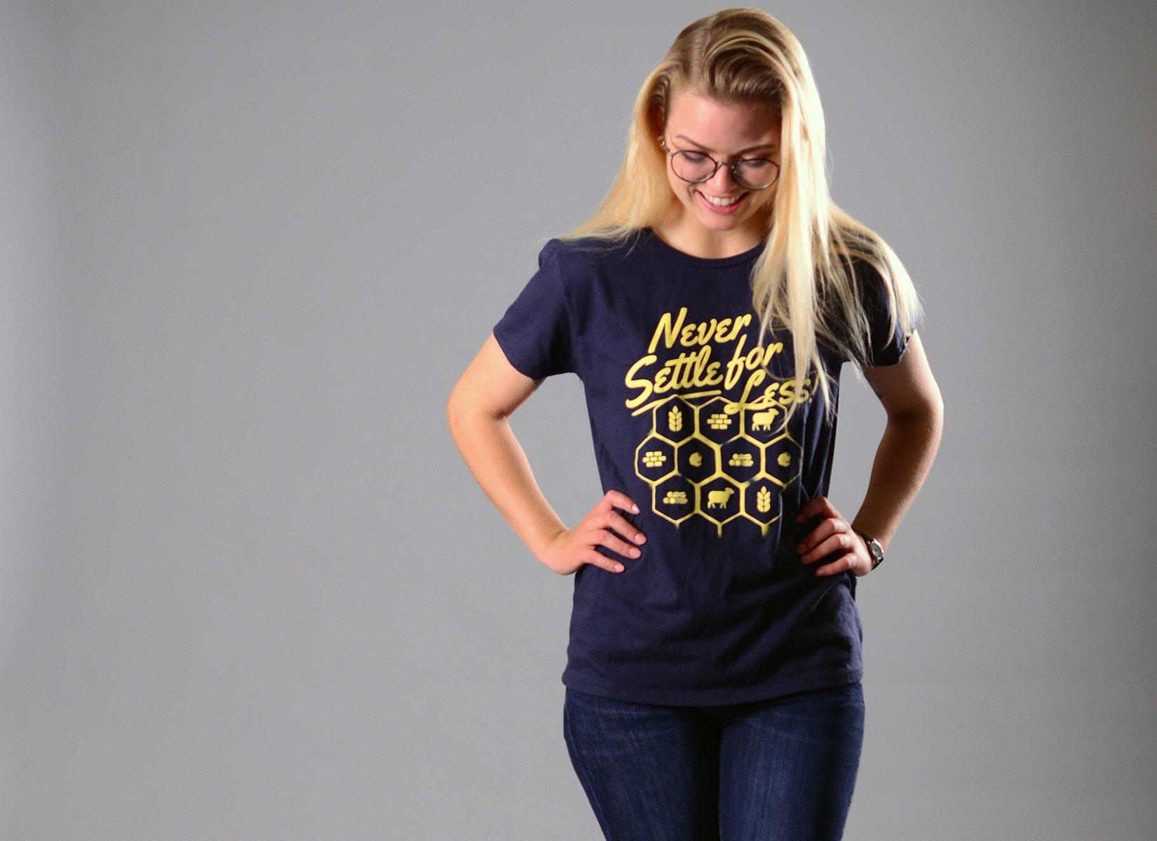 Never Settle For Less on Womens T-Shirt