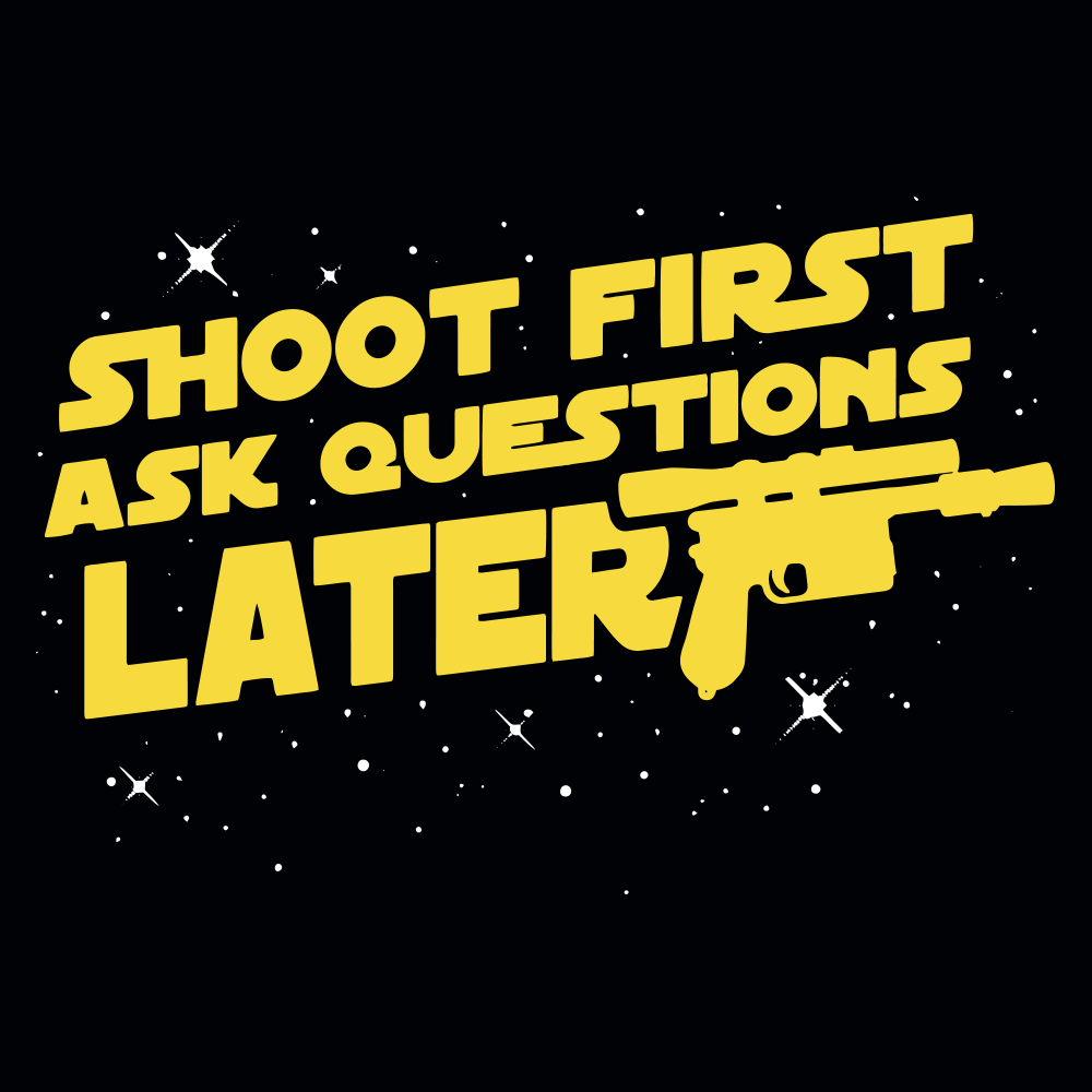 Shoot First Ask Questions Later T Shirt Snorgtees