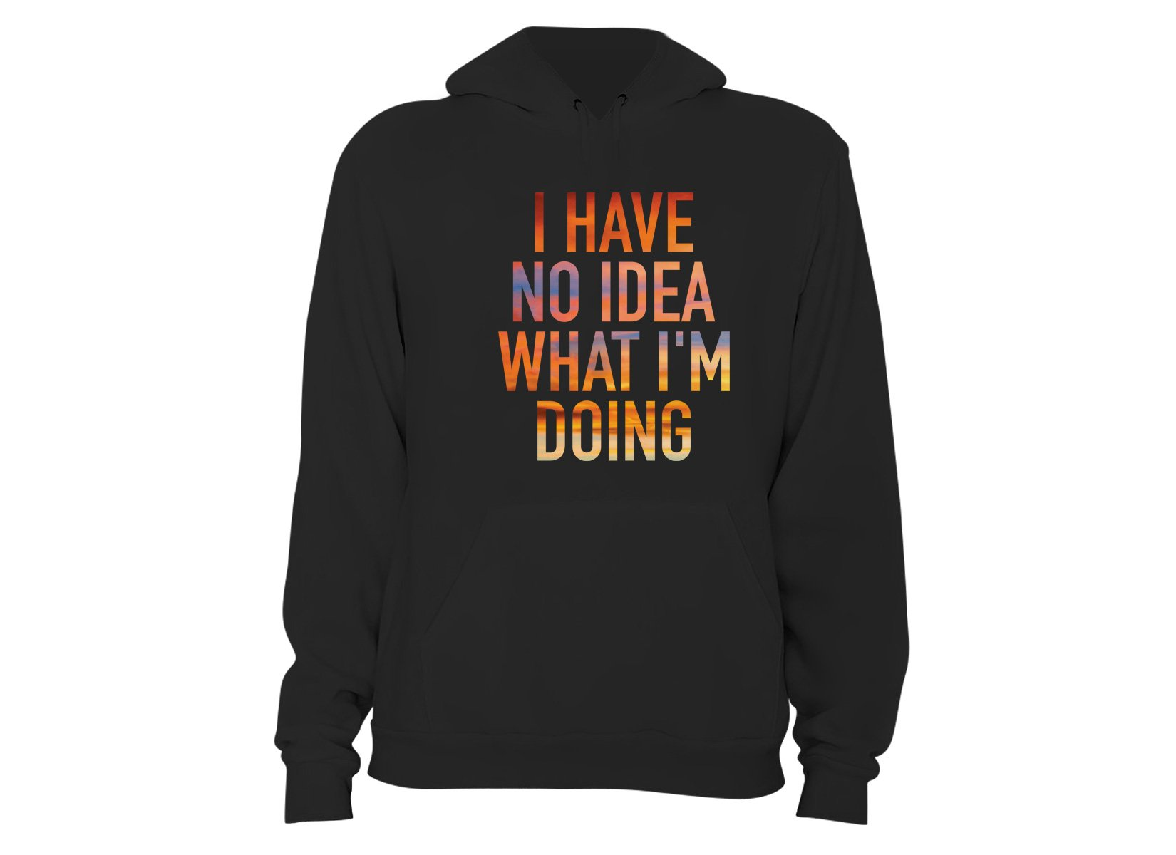 I Have No Idea What I'm Doing on Hoodie