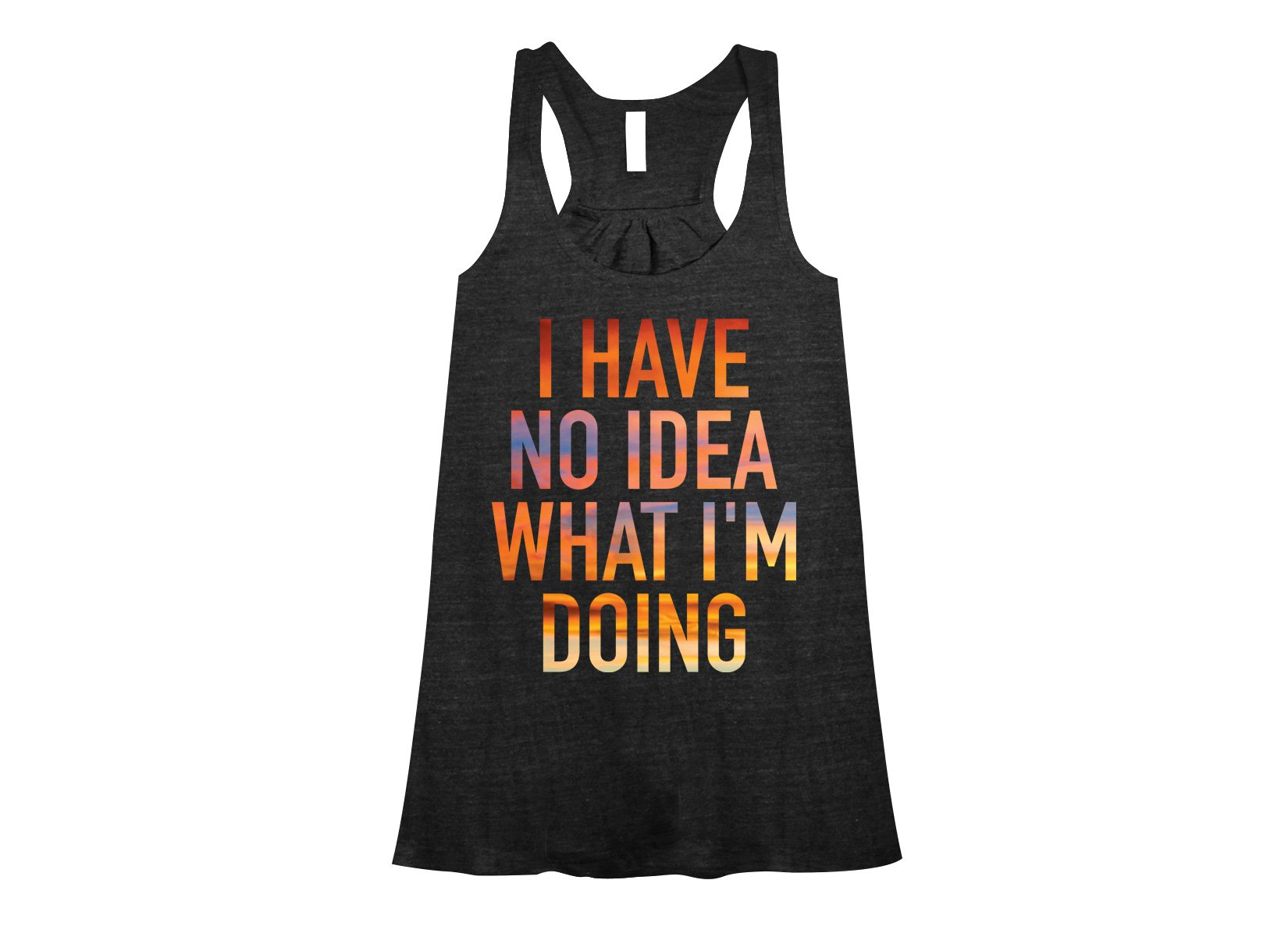 I Have No Idea What I'm Doing on Womens Tanks T-Shirt