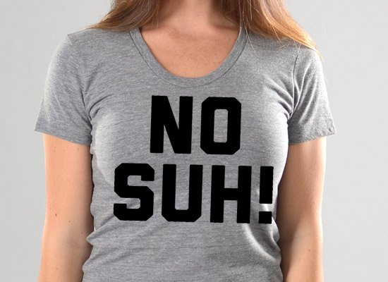 No Suh! on Juniors T-Shirt