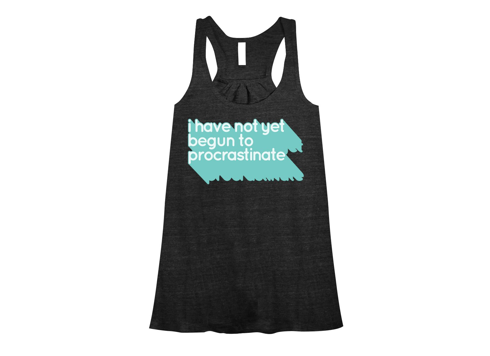 Not Begun To Procrastinate on Womens Tanks T-Shirt
