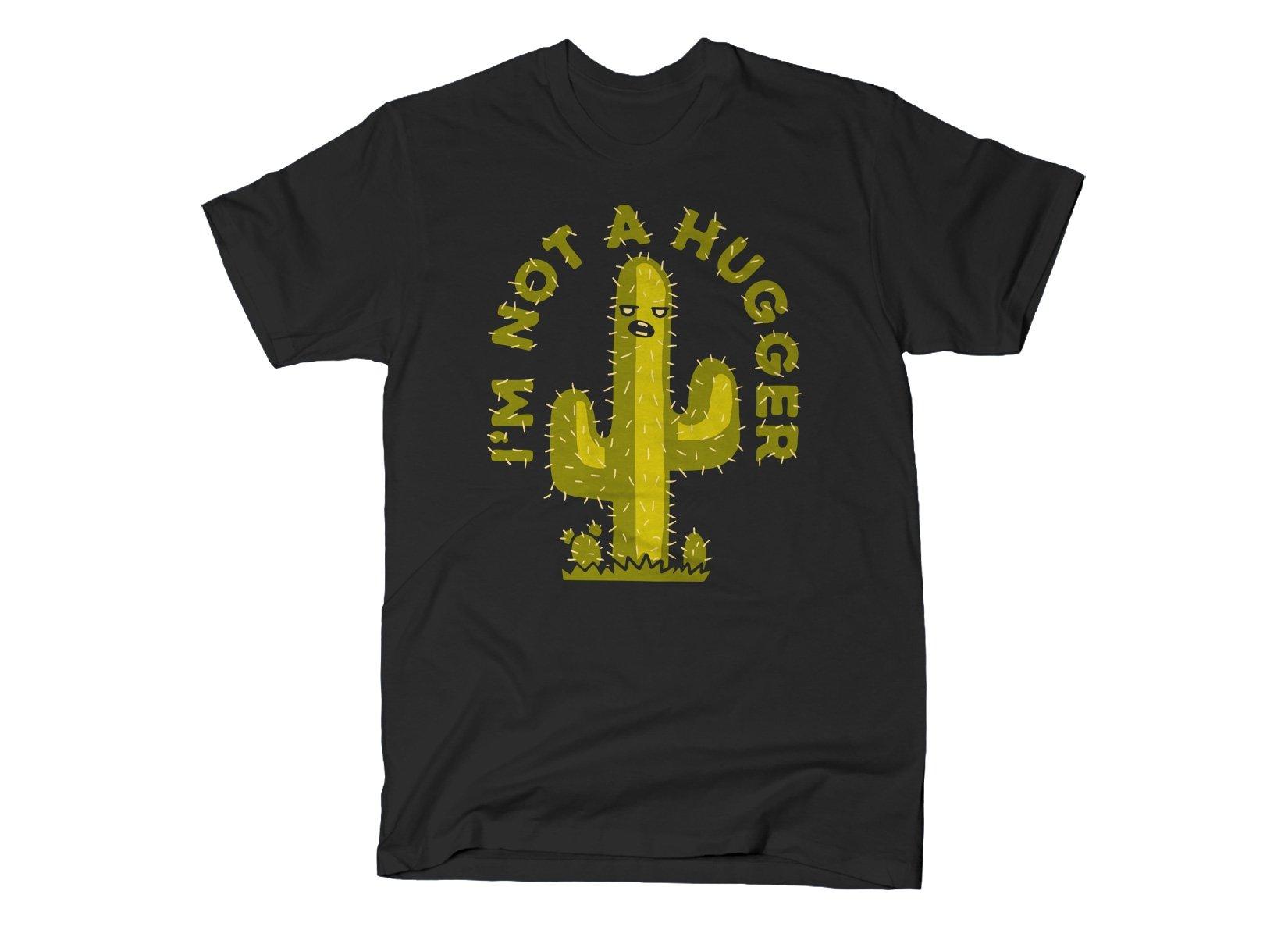 I'm Not A Hugger on Mens T-Shirt