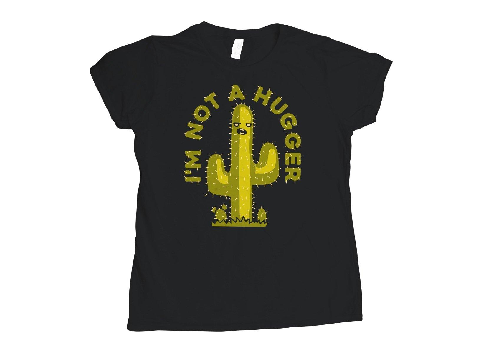 I'm Not A Hugger on Womens T-Shirt