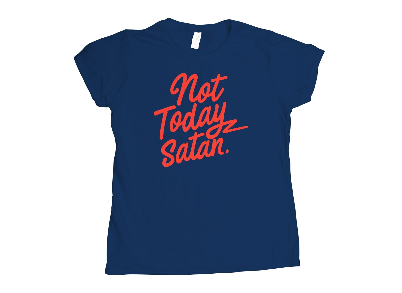 Not Today Satan on Womens T-Shirt