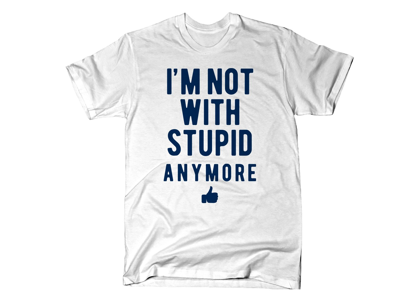 I'm Not With Stupid Anymore on Mens T-Shirt