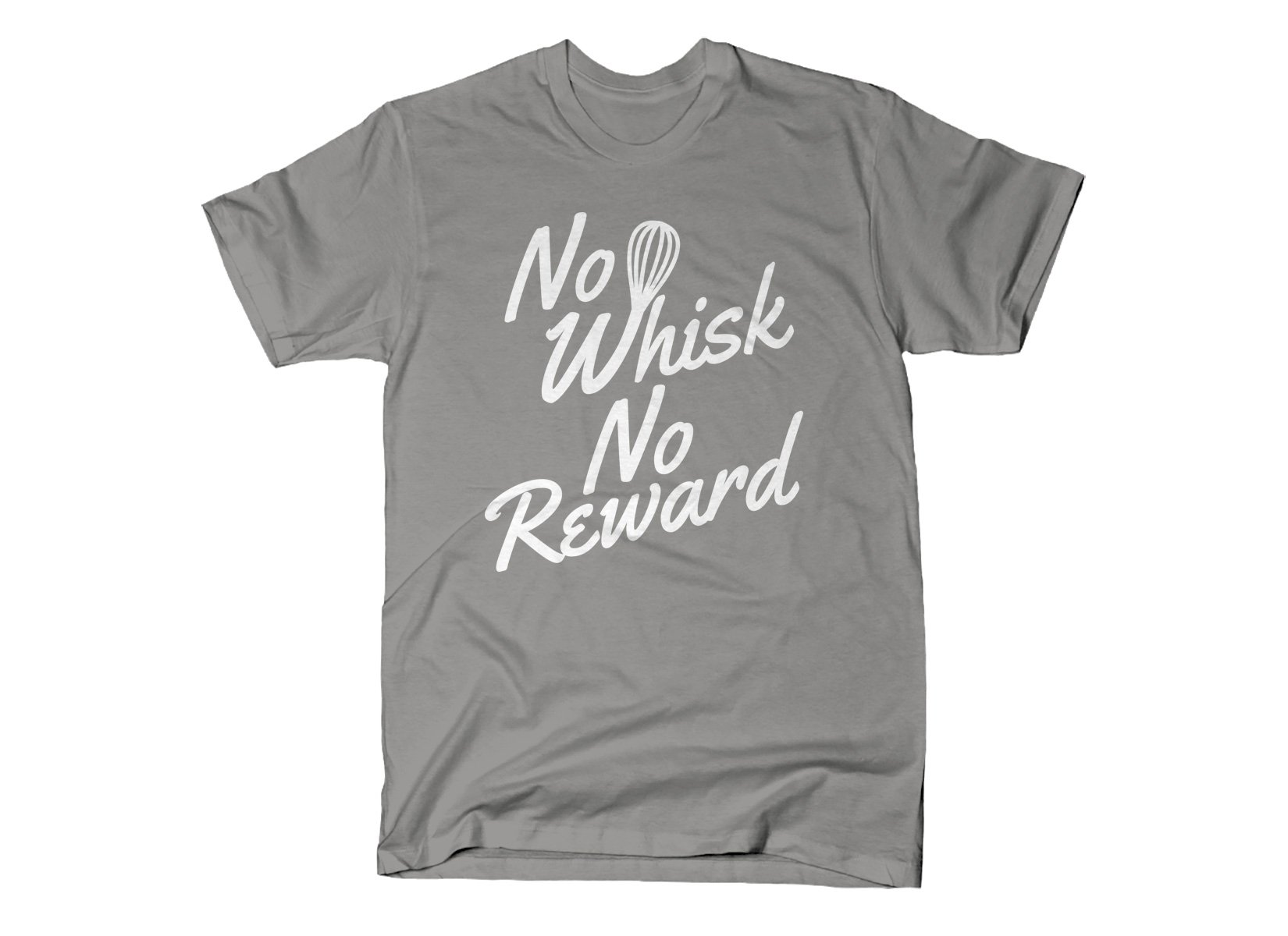 No Whisk No Reward on Mens T-Shirt