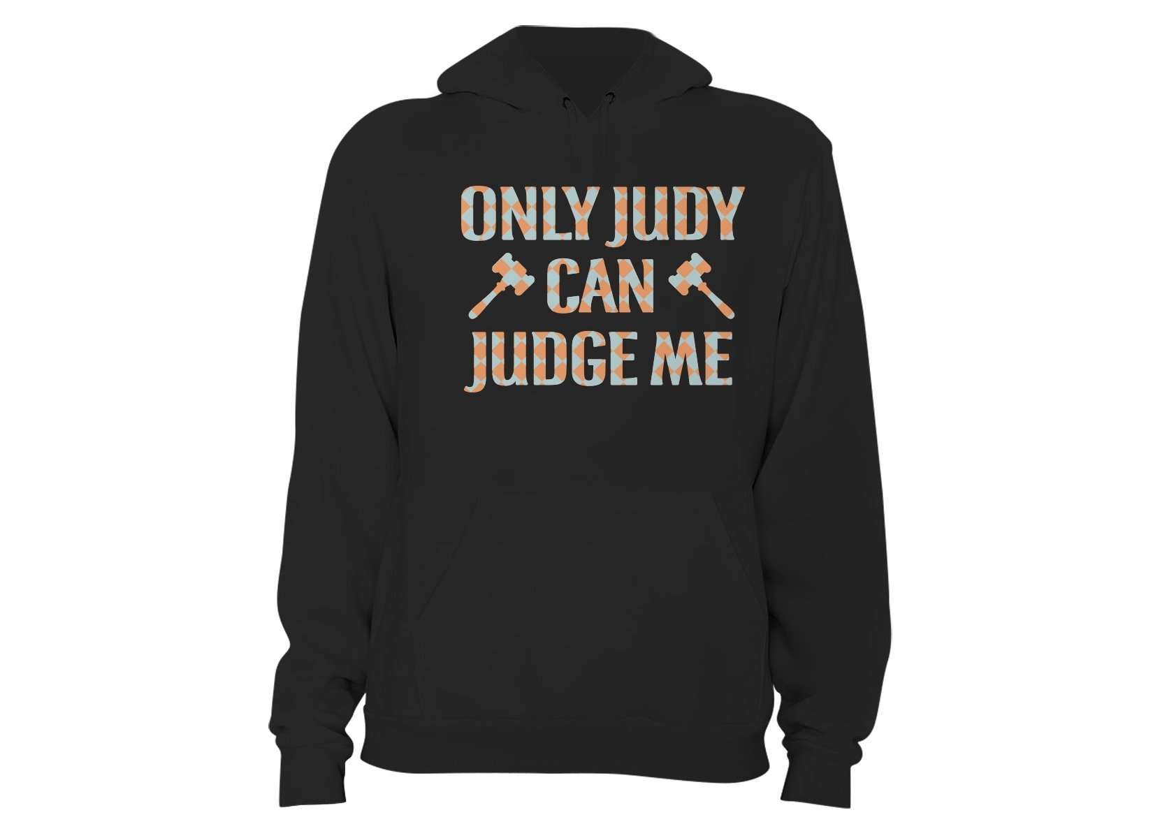 Only Judy Can Judge Me on Hoodie