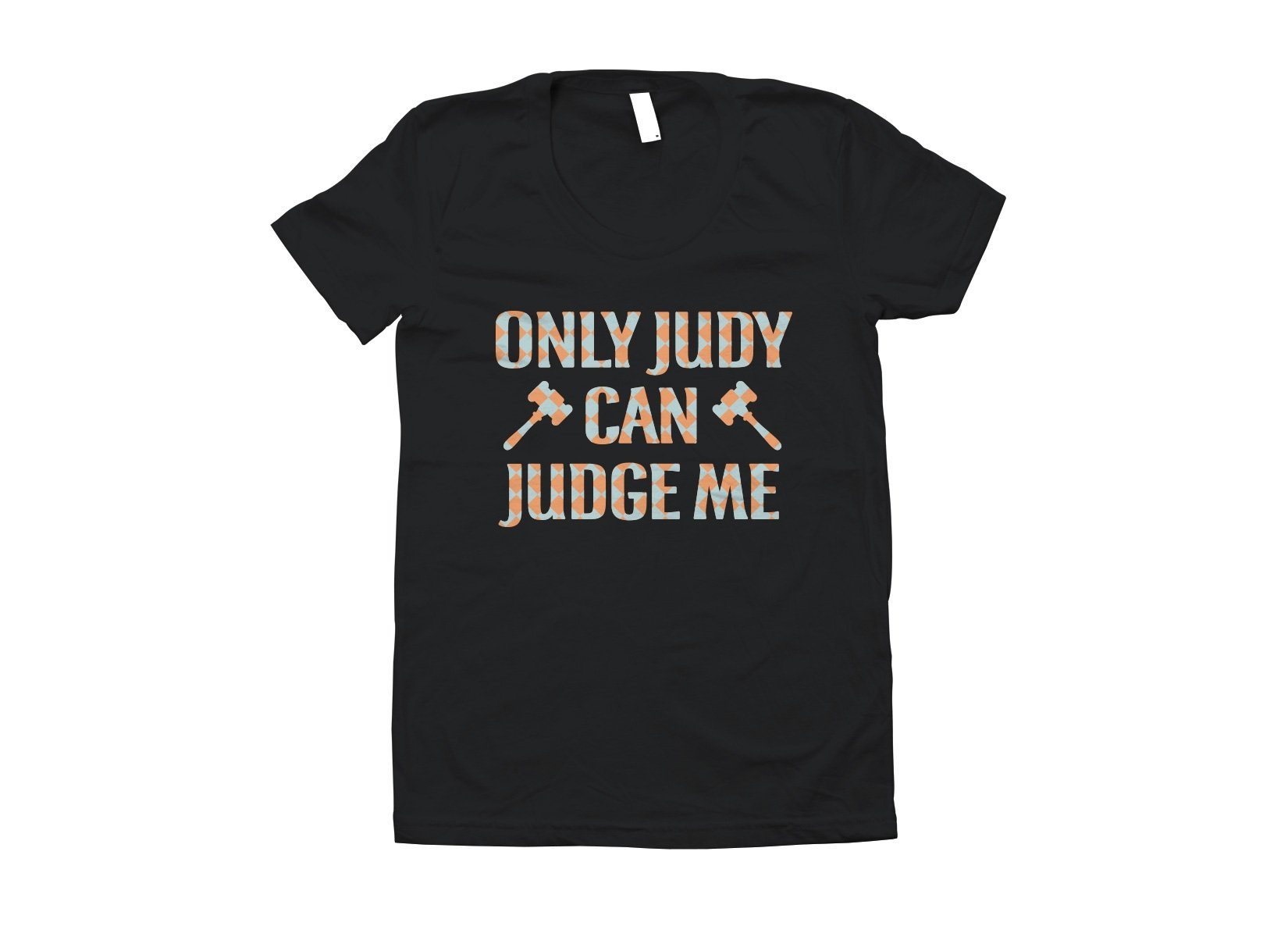 Only Judy Can Judge Me on Juniors T-Shirt