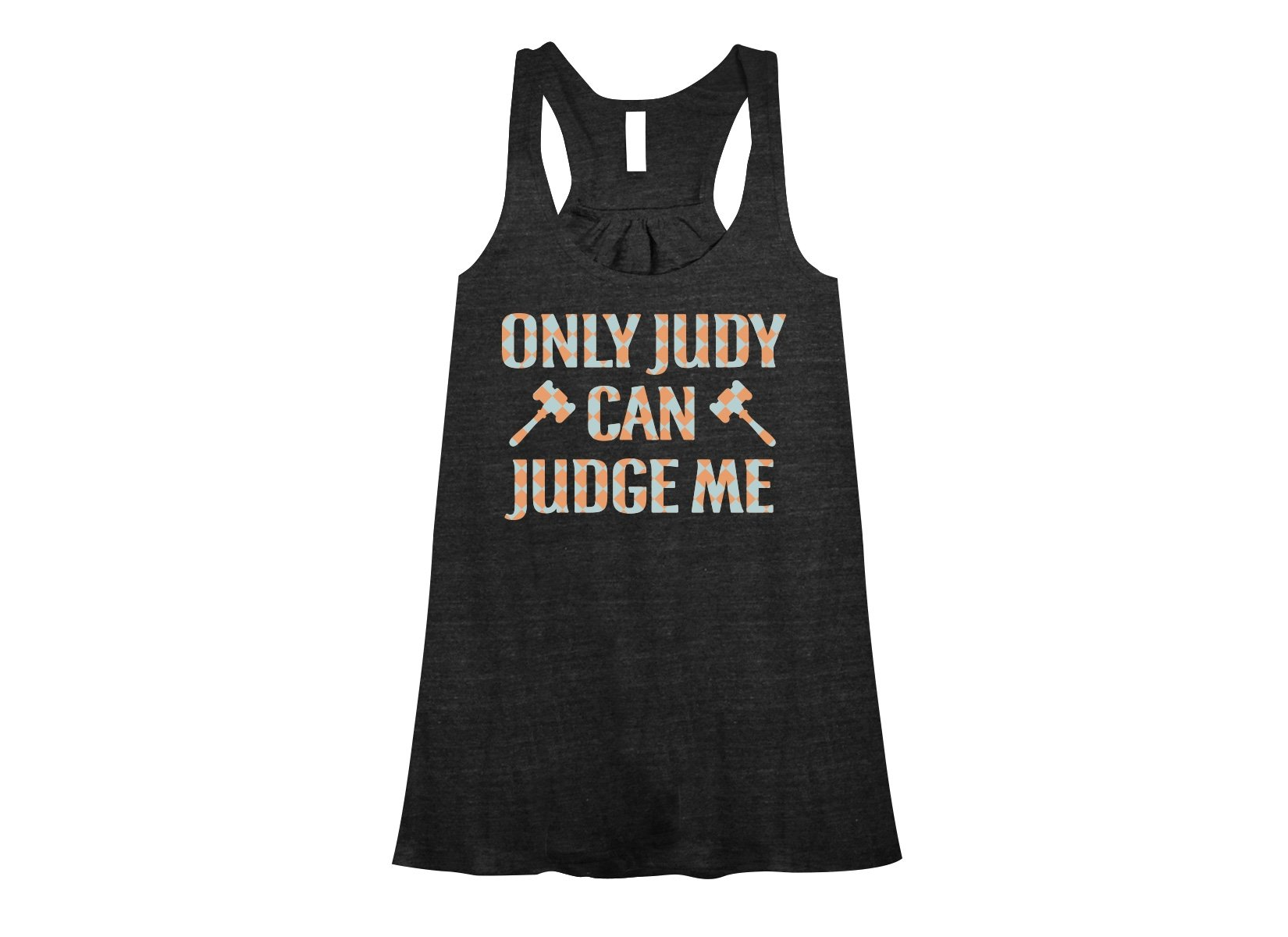 Only Judy Can Judge Me on Womens Tanks T-Shirt